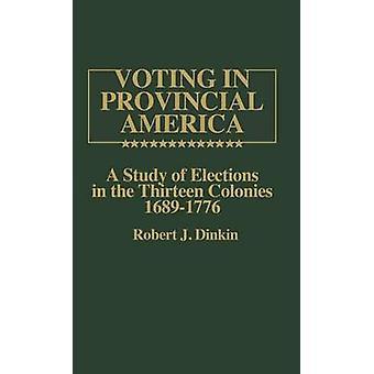 Stemmegivning i provinsielle Amerika en studie av valg i de tretten koloniene 16891776 ved Dinkin & Robert J.