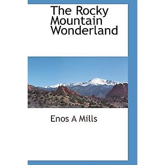 The Rocky Mountain Wonderland by Mills & Enos A