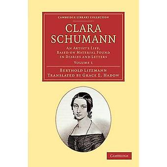 Clara Schumann Volume 1 An Artists Life Based on Material Found in Diaries and Letters by Litzmann & Berthold