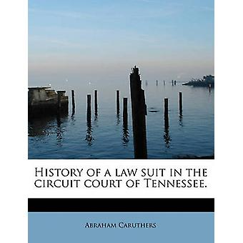 History of a law suit in the circuit court of Tennessee. by Caruthers & Abraham