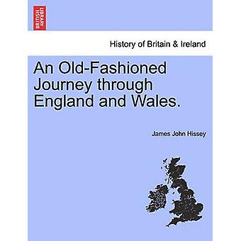 An OldFashioned Journey through England and Wales. by Hissey & James John