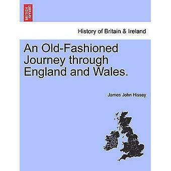 Uma jornada de antiquado por Inglaterra e país de Gales. por Hissey & John James