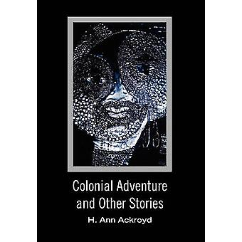 Colonial Adventure and Other Stories by Ackroyd & H. Ann