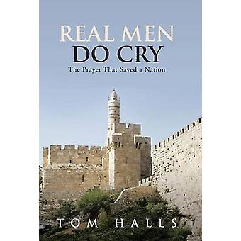 Real Men Do Cry The Prayer That Saved a Nation by Halls & Tom