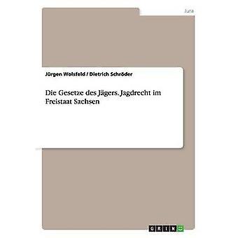 Sterben Sie Gesetze des Jgers. Jagdrecht Im Freistaat Sachsen durch & Jürgen Wolsfeld