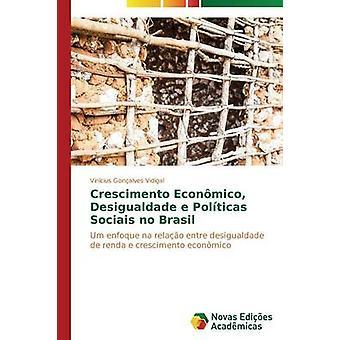 Crecimiento Econmico Desigualdade e Polticas Sociais no Brasil por Vidigal Vinicius Gonalves