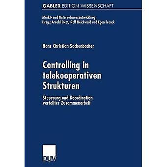 Controlling in telekooperativen Strukturen  Steuerung und Koordination verteilter Zusammenarbeit by Sachenbacher & Hans Christian