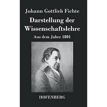 Darstellung der Wissenschaftslehre by Johann Gottlieb Fichte