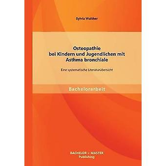 Osteopathie Bei Kindern Und Jugendlichen Mit astma Bronchiale Eine Systematische Literaturubersicht door Walther & Sylvia