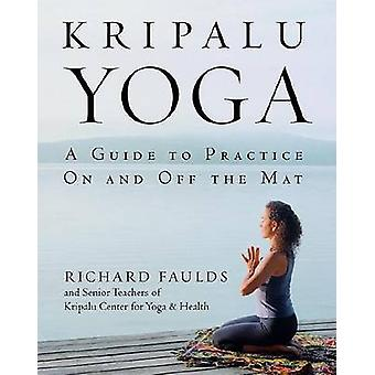 Kripalu Yoga - A Guide to Practice on and Off the Mat by Richard Fauld