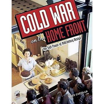 Cold War on the Home Front - The Soft Power of Midcentury Design by Gr