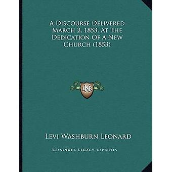 A Discourse Delivered March 2 - 1853 - at the Dedication of a New Chu