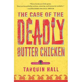 The Case of the Deadly Butter Chicken by Tarquin Hall - 9781451613179