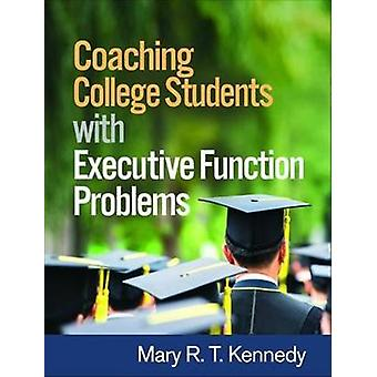 Coaching College Students with Executive Function Problems by Mary R