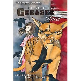 Secrets of the Greaser Hotel by Scott  J. Fuqua - 9781610881302 Book