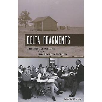 Delta Fragments - The Recollections of a Sharecropper's Son by John O