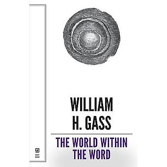 The World Within the Word - Essays by William H. Gass - 9781628970395