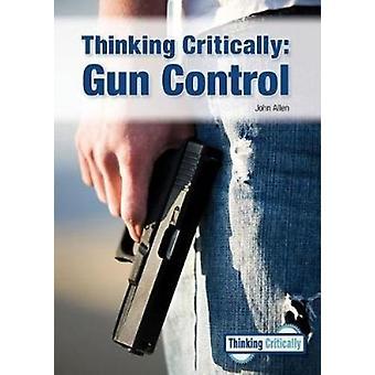 Thinking Critically - Gun Control by John Allen - 9781682823378 Book
