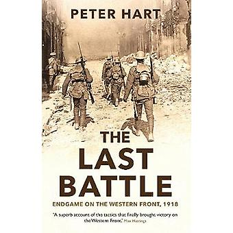 The Last Battle - Endgame on the Western Front - 1918 by The Last Batt
