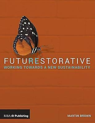 Futurestorative - Working Towards a New Sustainability by Martin marron