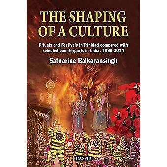 The Shaping of A Culture - Rituals and Festivals in Trinidad Compared