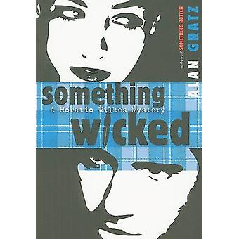 Something Wicked - A Horatio Wilkes Mystery by Alan Gratz - 9780142414