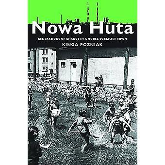 Nowa Huta - Generations of Change in a Model Socialist Town by Kinga P