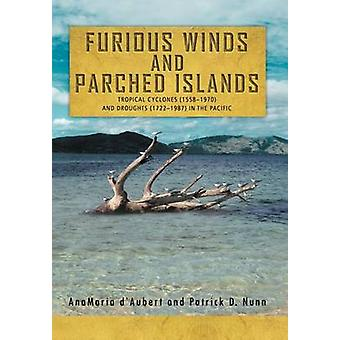 Furious Winds and Parched Islands Tropical Cyclones 15581970 and Droughts 17221987 in the Pacific von dAubert & AnaMaria