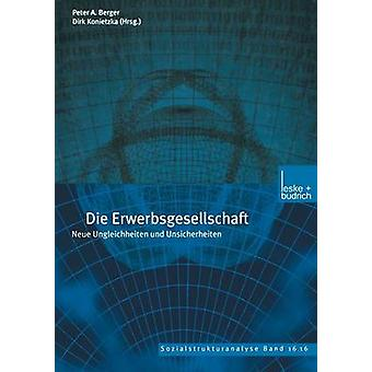 Die Erwerbsgesellschaft Neue Ungleichheiten Und Unsicherheiten by Konietzka & Dirk