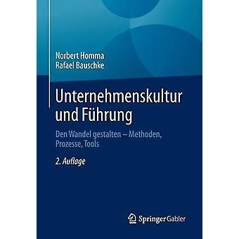 Unternehmenskultur und Fhrung  Den Wandel gestalten  Methoden Prozesse Tools by Homma & Norbert
