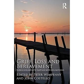 Grief Loss and Bereavement by Peter Wimpenny & John Costello