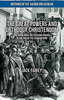 The Great Powers and Orthodox Christendom by Fairey & Jack