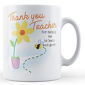 Thank you Teacher for helping me to learn and grow! - Printed Mug