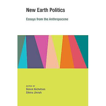New Earth Politics - Essays from the Anthropocene by Simon Nicholson -