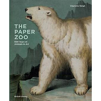 Paper Zoo - 500 Years of Animals in Art by Charlotte Sleigh - 97807123