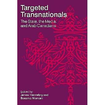 Targeted Transnationals - The State - the Media - and Arab Canadians b