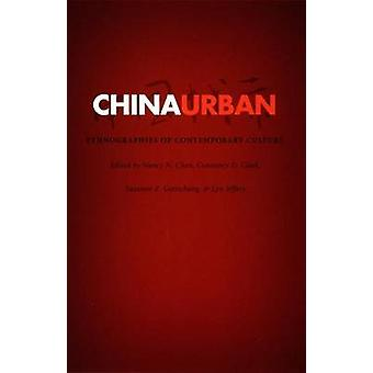 China Urban - Ethnographies of Contemporary Culture by Nancy Chen - Co