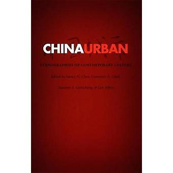 China Urban - Ethnographien der zeitgenössischen Kultur von Nancy Chen - Co