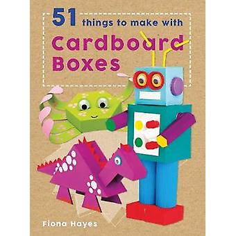 51 Things to Make with Cardboard Boxes by Fiona Hayes - 9781784935566