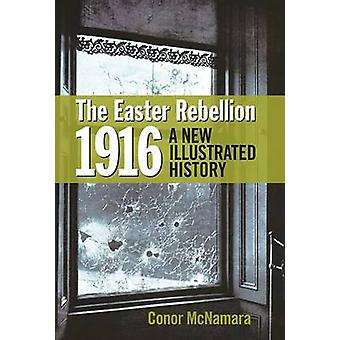 The Easter Rebellion 1916 - A New Illustrated History by Conor McNamar