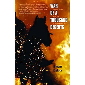 War of a Thousand Deserts - Indian Raids and the U.S.-Mexican War by B
