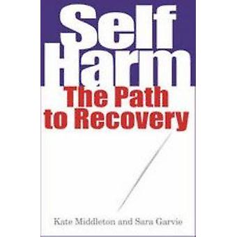 Self Harm - The Path to Recovery by Kate Middleton - Sara Garvie - 978