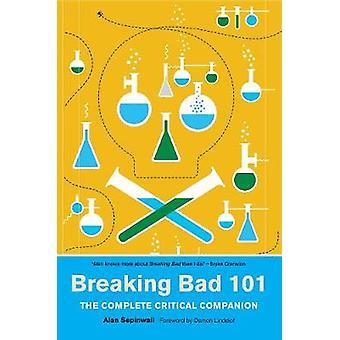 Breaking Bad 101 - The Complete Critical Companion - The Complete Criti