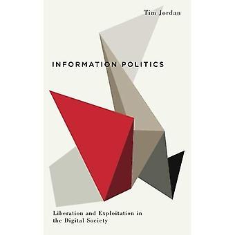 Information politik: Frigörelse och exploatering i det digitala samhället (Digital barrikader: interventioner i...