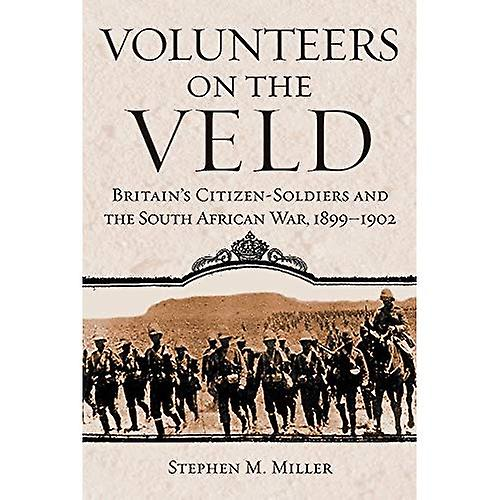 Volunteers on the Veld  Britain&s Citizen-soldiers and the South African War, 1899-1902 (Campaigns and Comhommeders)