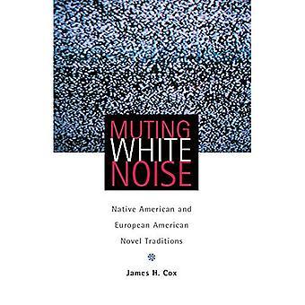 Muting rumore bianco: nativi americani ed europei romanzo tradizione americana (American Indian letteratura e studi critici)