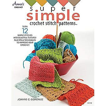 Super Simple Crochet Stitch� Patterns: Turn 12 Simple Stitches into Beautiful Textures! Plus Tips & Techniques to Improve Your Crochet