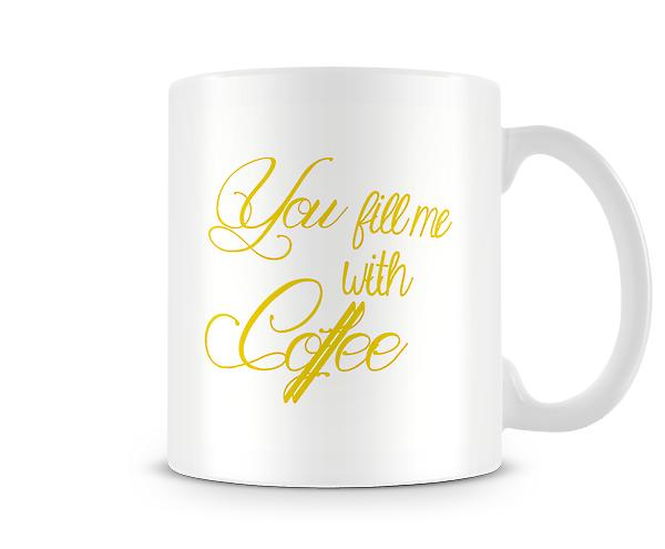 Decorative Writing You Fill Me With Coffee Mug