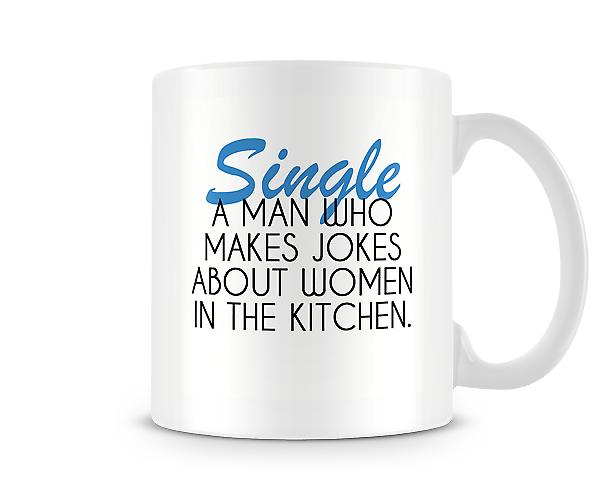 Single A Man Who Makes Jokes About Women In The Kitchen Mug
