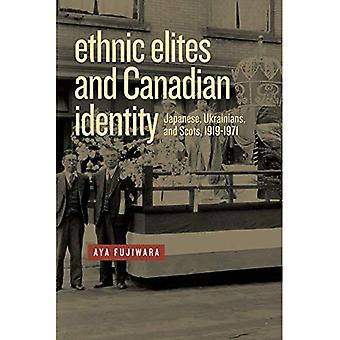 Ethnic Elites and Canadian Identity: Japanese, Ukrainians, and Scots, 1919-1971